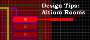 Design Tips: Using Rooms in Altium Designer