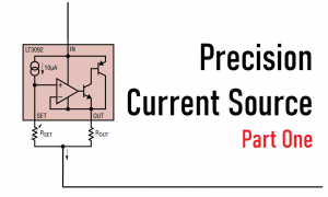 Precision Current Source : Part One